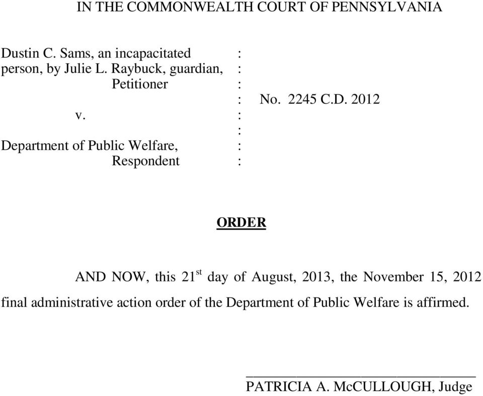 : : Department of Public Welfare, : Respondent : ORDER AND NOW, this 21 st day of August, 2013,