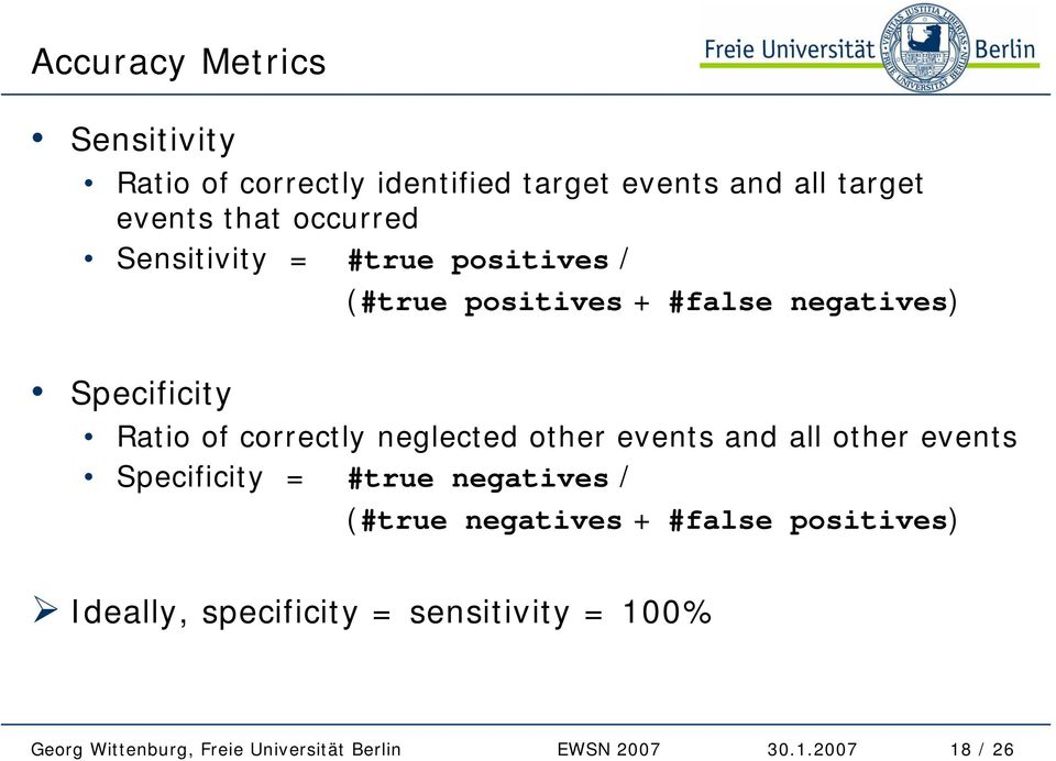 Specificity Ratio of correctly neglected other events and all other events Specificity =