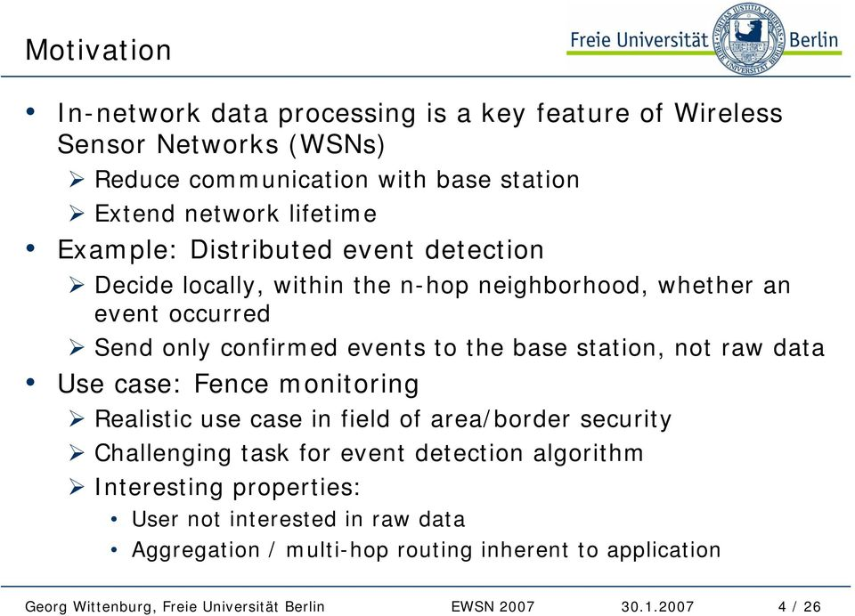 confirmed events to the base station, not raw data Use case: Fence monitoring Realistic use case in field of area/border security Challenging