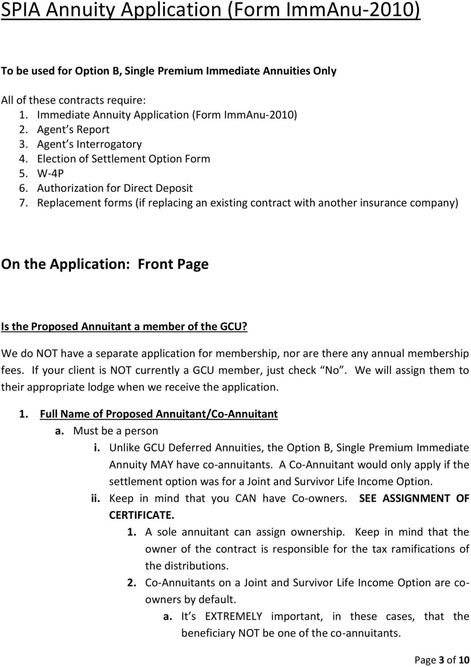 Replacement forms (if replacing an existing contract with another insurance company) On the Application: Front Page Is the Proposed Annuitant a member of the GCU?