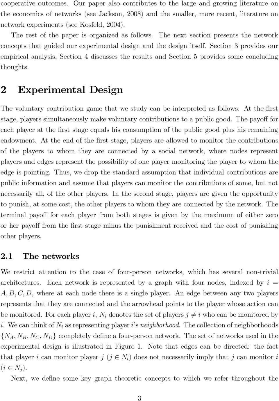 The rest of the paper is organized as follows. The next section presents the network concepts that guided our experimental design and the design itself.