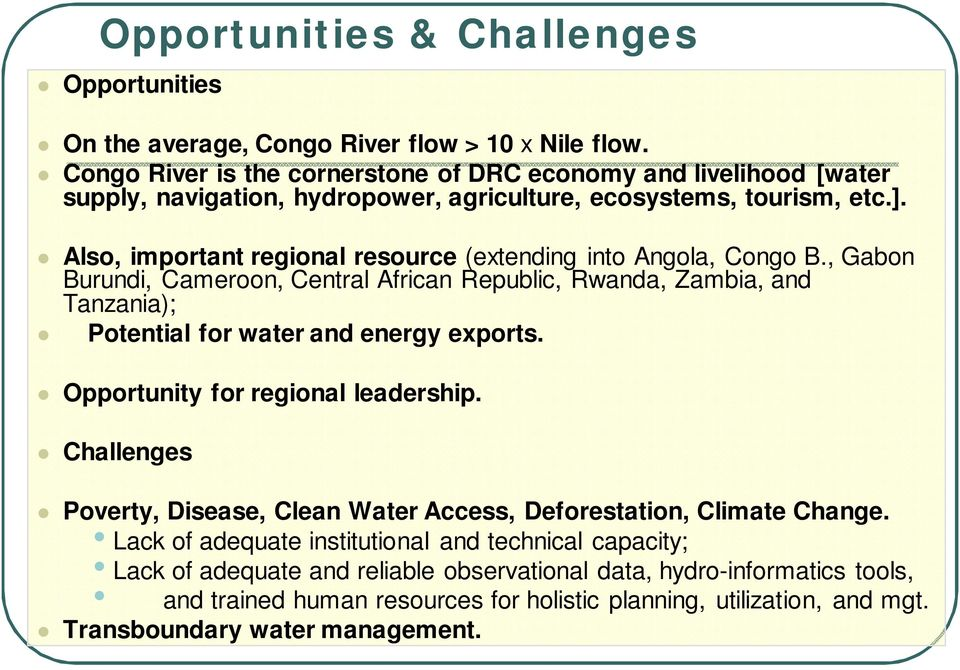 Also, important regional resource (extending into Angola, Congo B., Gabon Burundi, Cameroon, Central African Republic, Rwanda, Zambia, and Tanzania); Potential for water and energy exports.