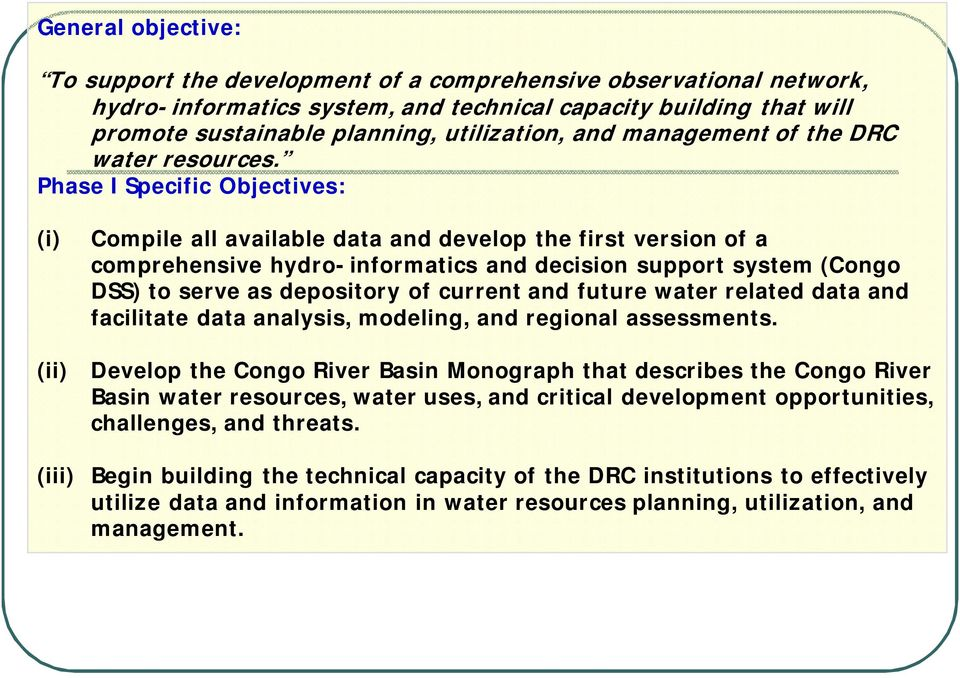 Phase I Specific Objectives: (i) (ii) (iii) Compile all available data and develop the first version of a comprehensive hydro-informatics and decision support system (Congo DSS) to serve as