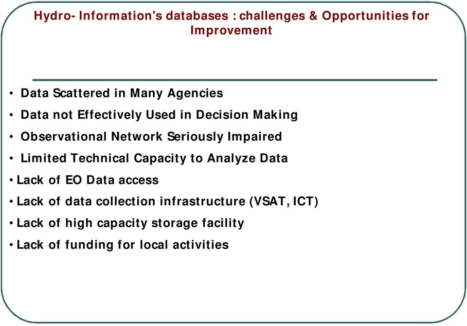 Impaired Limited Technical Capacity to Analyze Data Lack of EO Data access Lack of data