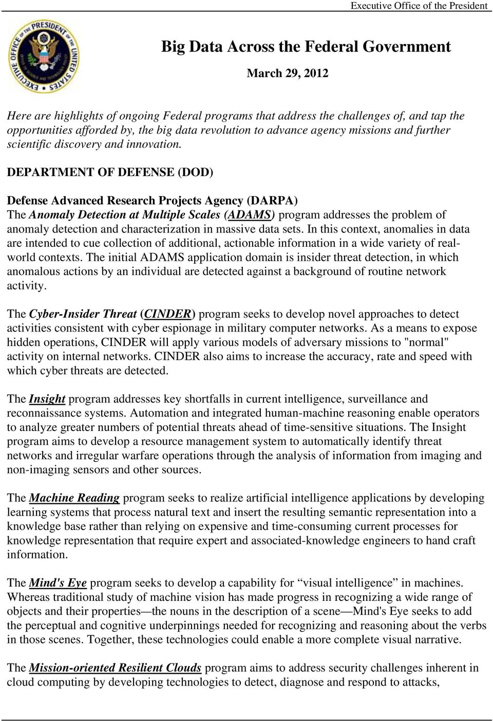 DEPARTMENT OF DEFENSE (DOD) Defense Advanced Research Projects Agency (DARPA) The Anomaly Detection at Multiple Scales (ADAMS) program addresses the problem of anomaly detection and characterization