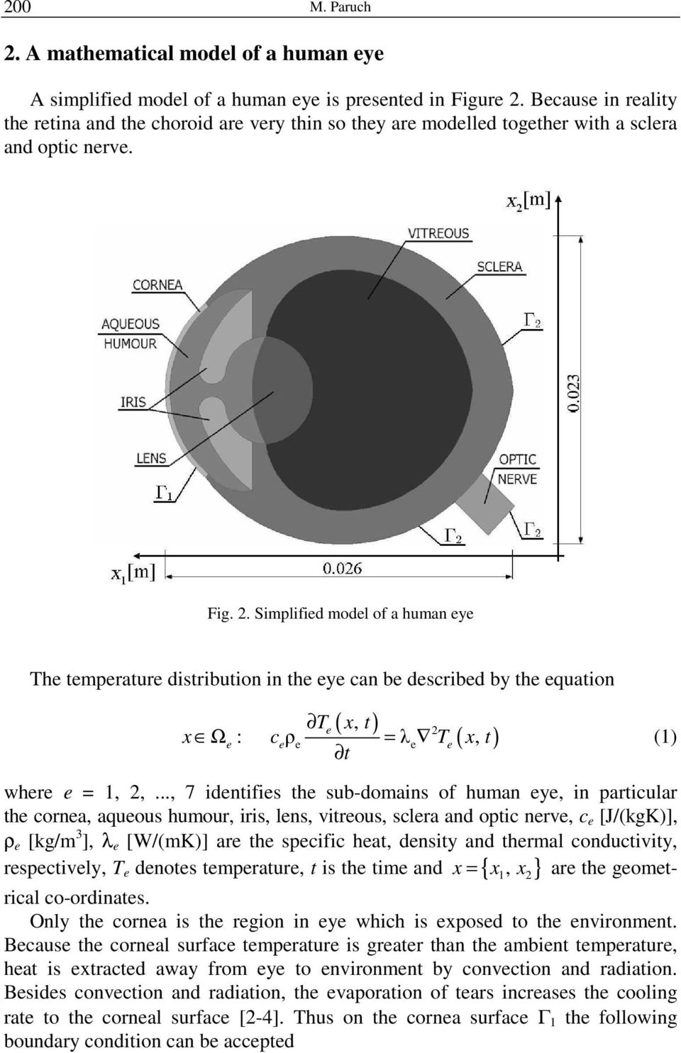 Simplified model of a human eye The temperature distribution in the eye can be described by the equation ( x, t) Te 2 x Ω e : ceρe = λ e Te x, t t ( ) (1) respectively, T e denotes temperature, t is