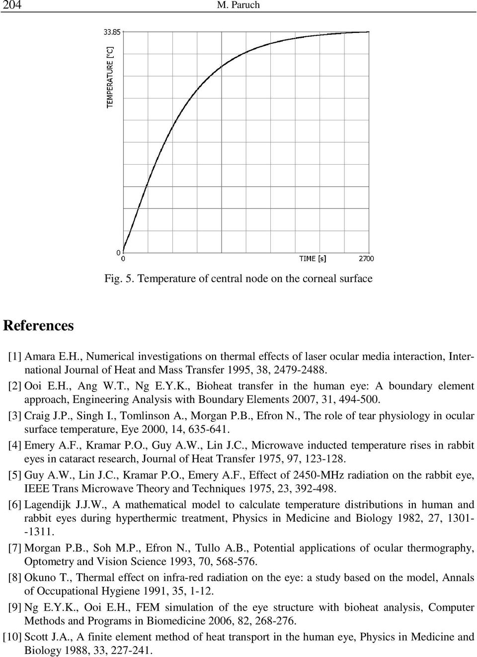 , Bioheat transfer in the human eye: A boundary element approach, Engineering Analysis with Boundary Elements 2007, 31, 494-500. [3] Craig J.P., Singh I., Tomlinson A., Morgan P.B., Efron N.
