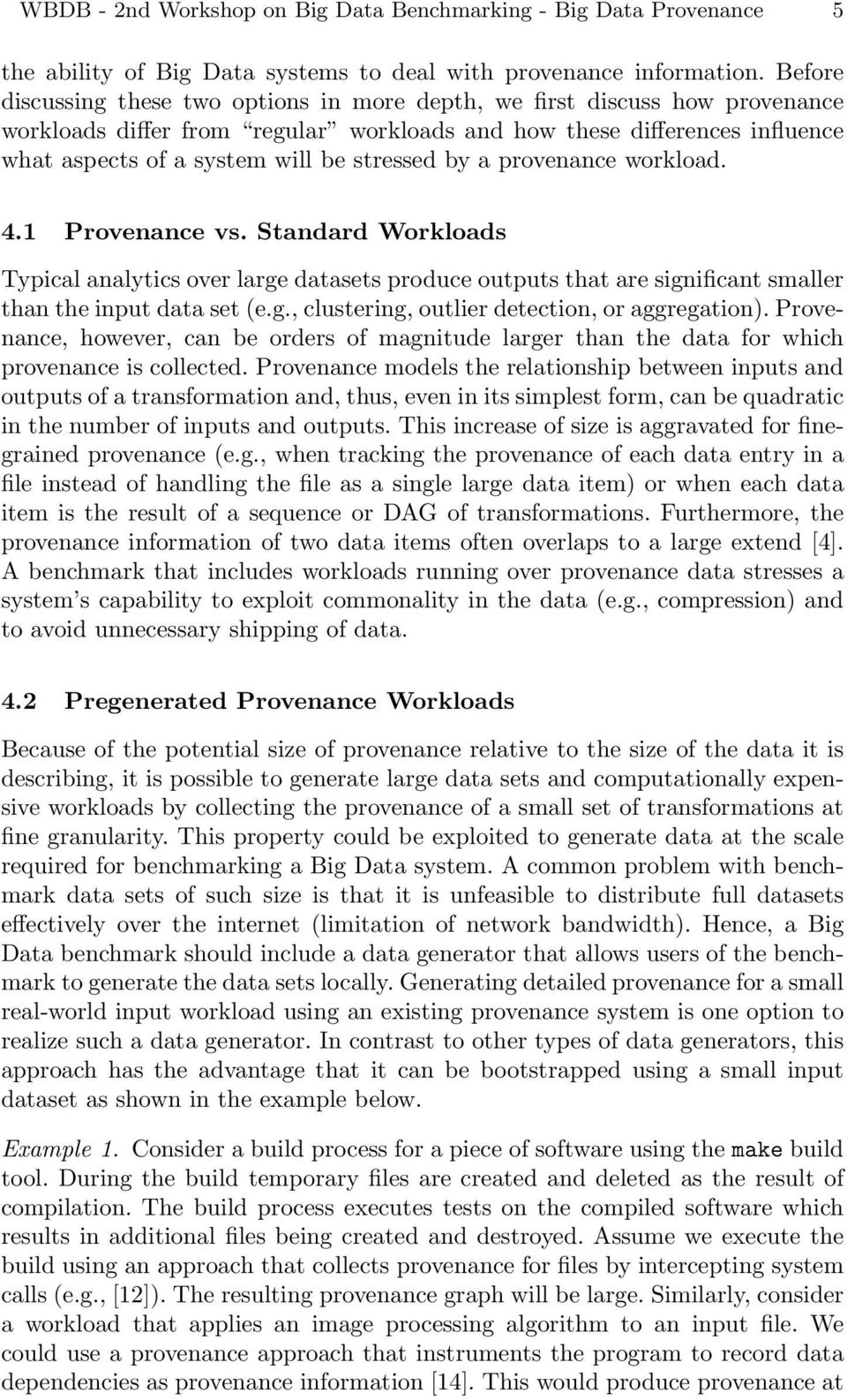 stressed by a provenance workload. 4.1 Provenance vs. Standard Workloads Typical analytics over large datasets produce outputs that are significant smaller than the input data set (e.g., clustering, outlier detection, or aggregation).