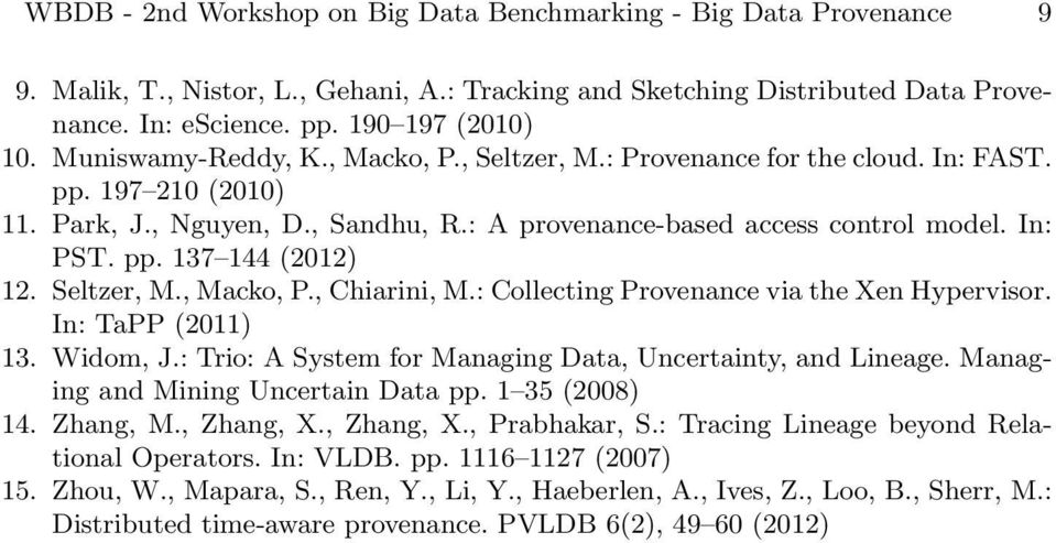 Seltzer, M., Macko, P., Chiarini, M.: Collecting Provenance via the Xen Hypervisor. In: TaPP (2011) 13. Widom, J.: Trio: A System for Managing Data, Uncertainty, and Lineage.
