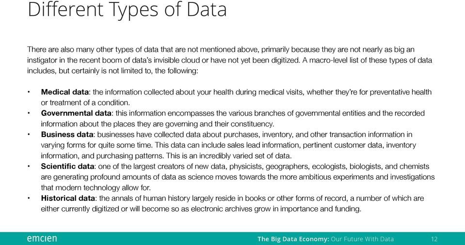 A macro-level list of these types of data includes, but certainly is not limited to, the following: Medical data: the information collected about your health during medical visits, whether they re