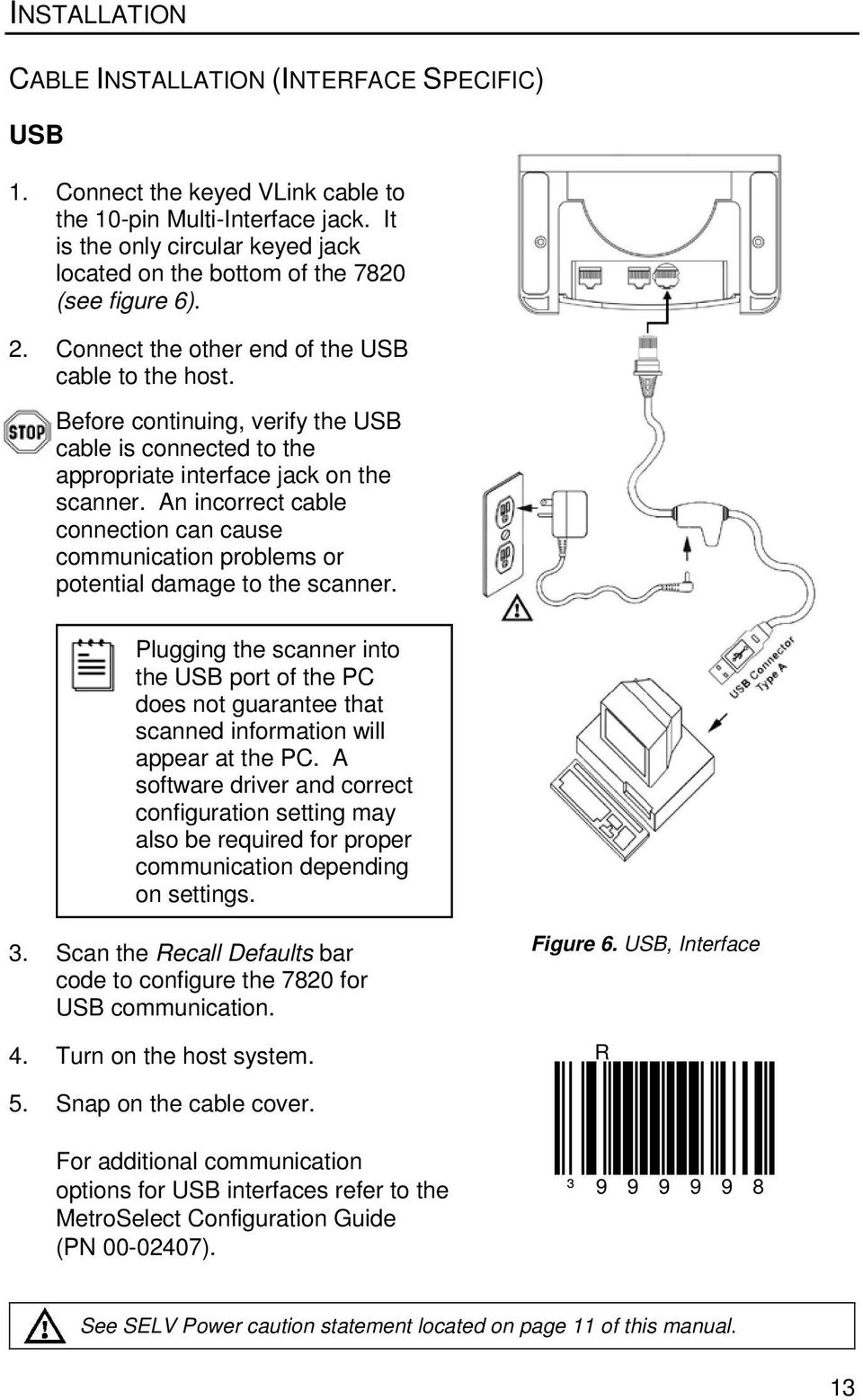 Before continuing, verify the USB cable is connected to the appropriate interface jack on the scanner.