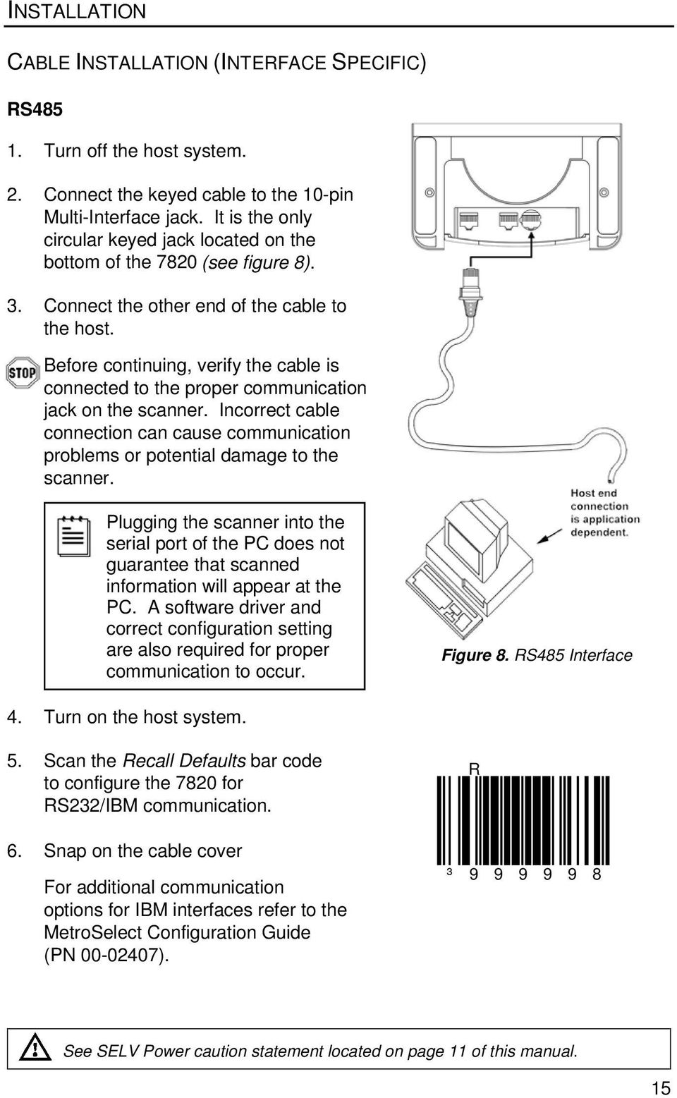 Before continuing, verify the cable is connected to the proper communication jack on the scanner. Incorrect cable connection can cause communication problems or potential damage to the scanner.