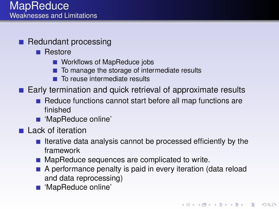 all map functions are finished MapReduce online Lack of iteration Iterative data analysis cannot be processed efficiently by the framework