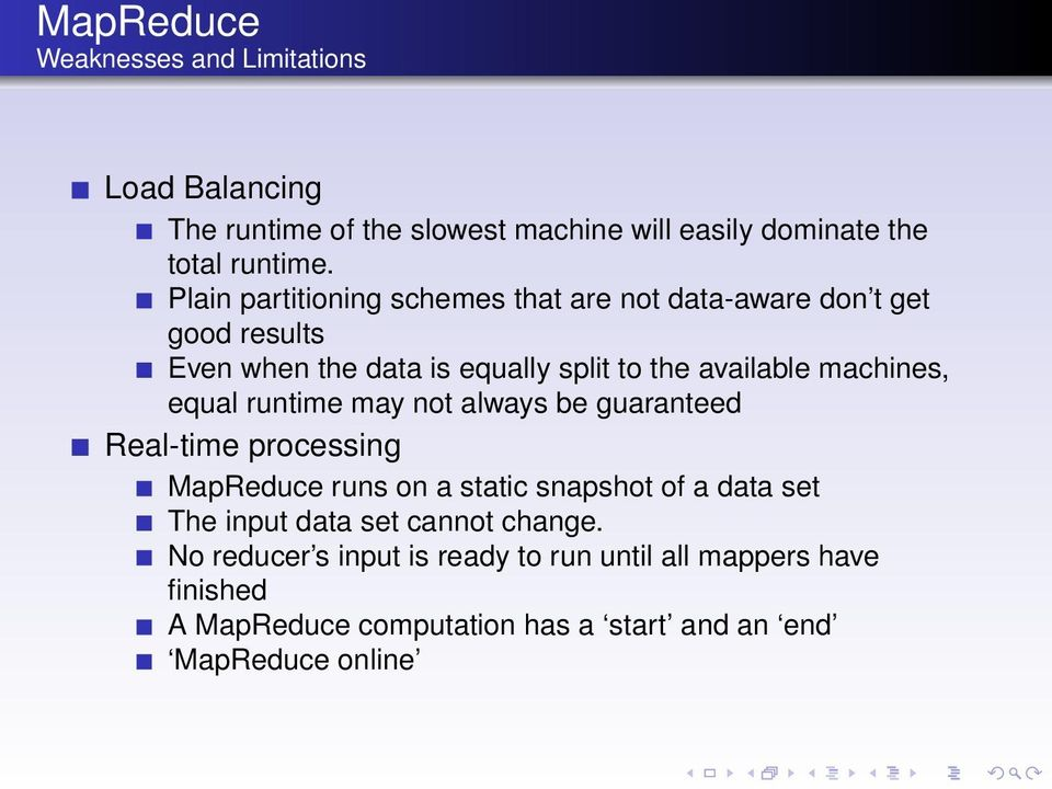 machines, equal runtime may not always be guaranteed Real-time processing MapReduce runs on a static snapshot of a data set The input