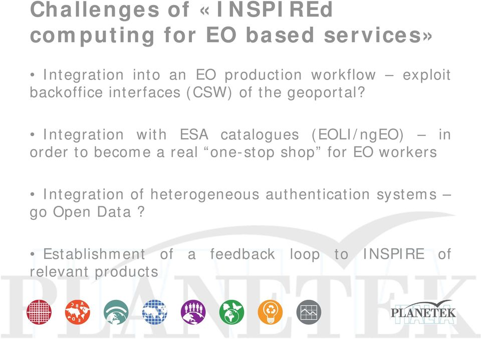 Integration with ESA catalogues (EOLI/ngEO) in order to become a real one-stop shop for EO