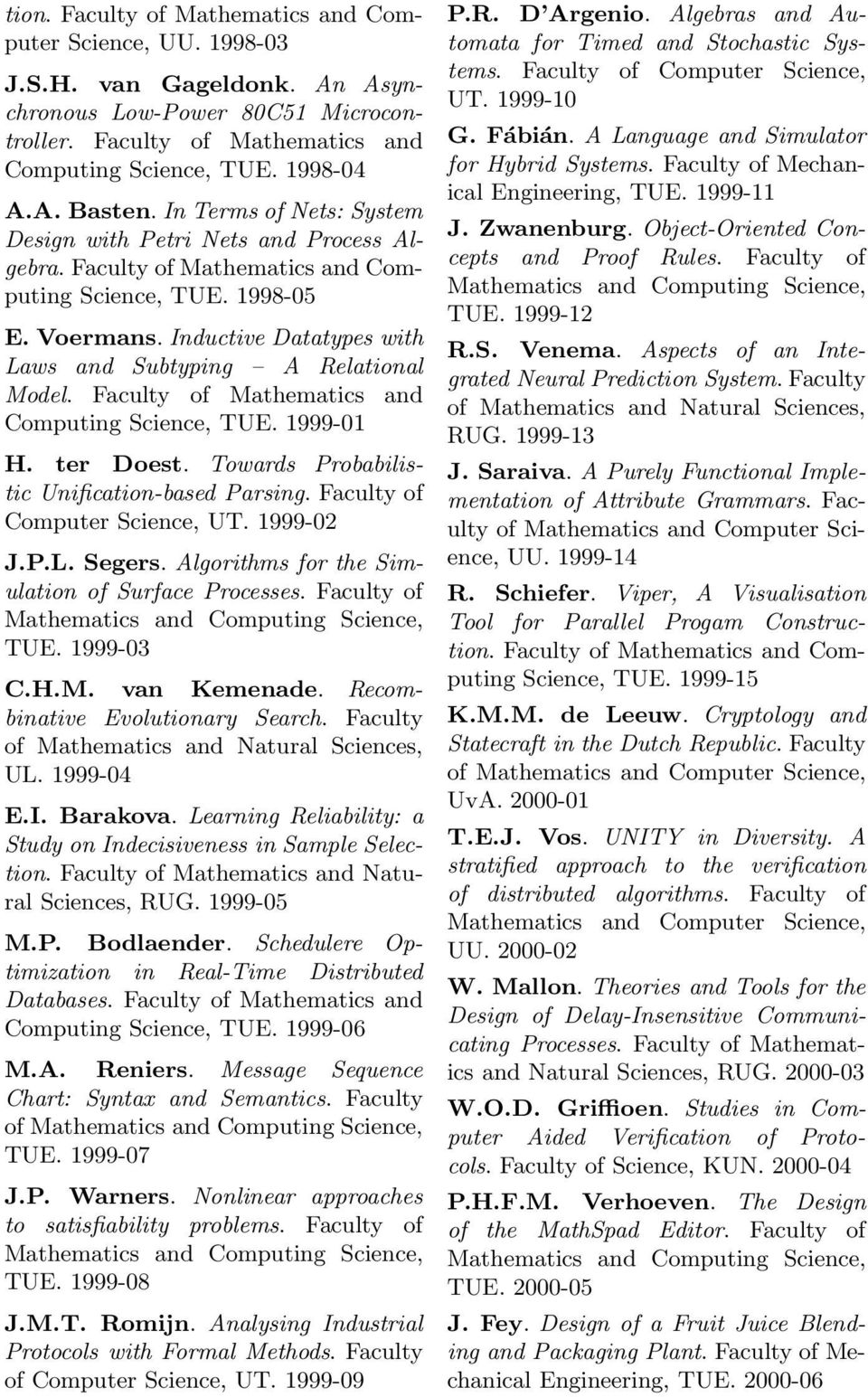 Faculty of Mathematics and Computing Science, TUE. 1999-01 H. ter Doest. Towards Probabilistic Unification-based Parsing. Facultyof Computer Science, UT. 1999-02 J.P.L. Segers.