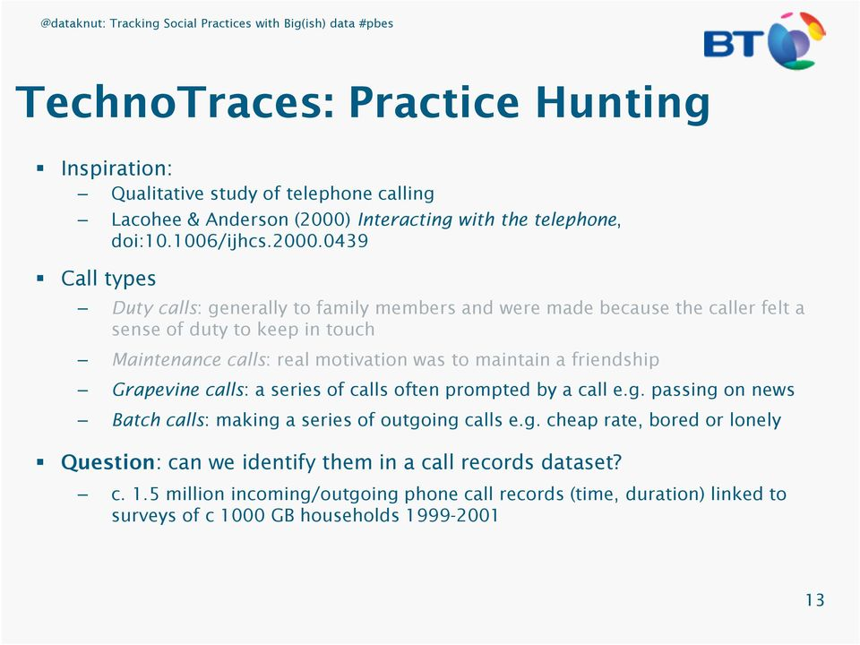 0439 Call types Duty calls: generally to family members and were made because the caller felt a sense of duty to keep in touch Maintenance calls: real motivation was to