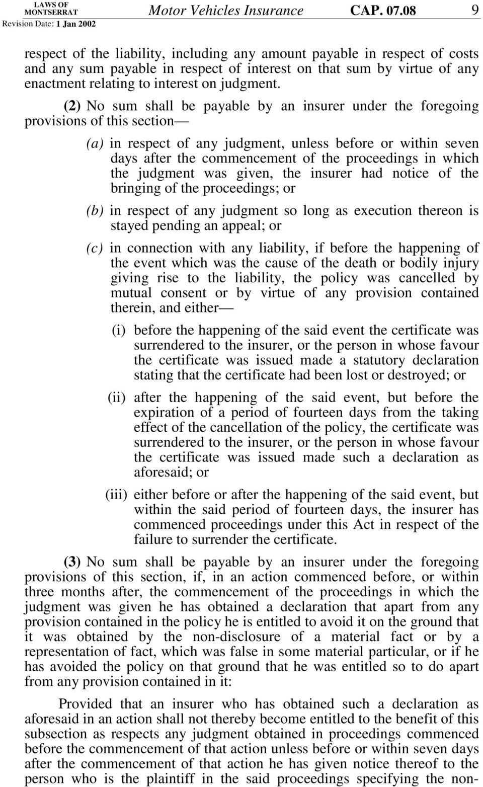 (2) No sum shall be payable by an insurer under the foregoing provisions of this section (a) in respect of any judgment, unless before or within seven days after the commencement of the proceedings