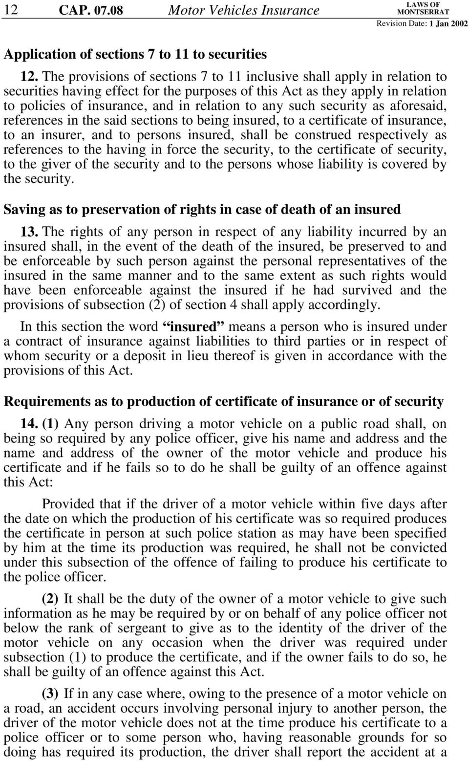 any such security as aforesaid, references in the said sections to being insured, to a certificate of insurance, to an insurer, and to persons insured, shall be construed respectively as references