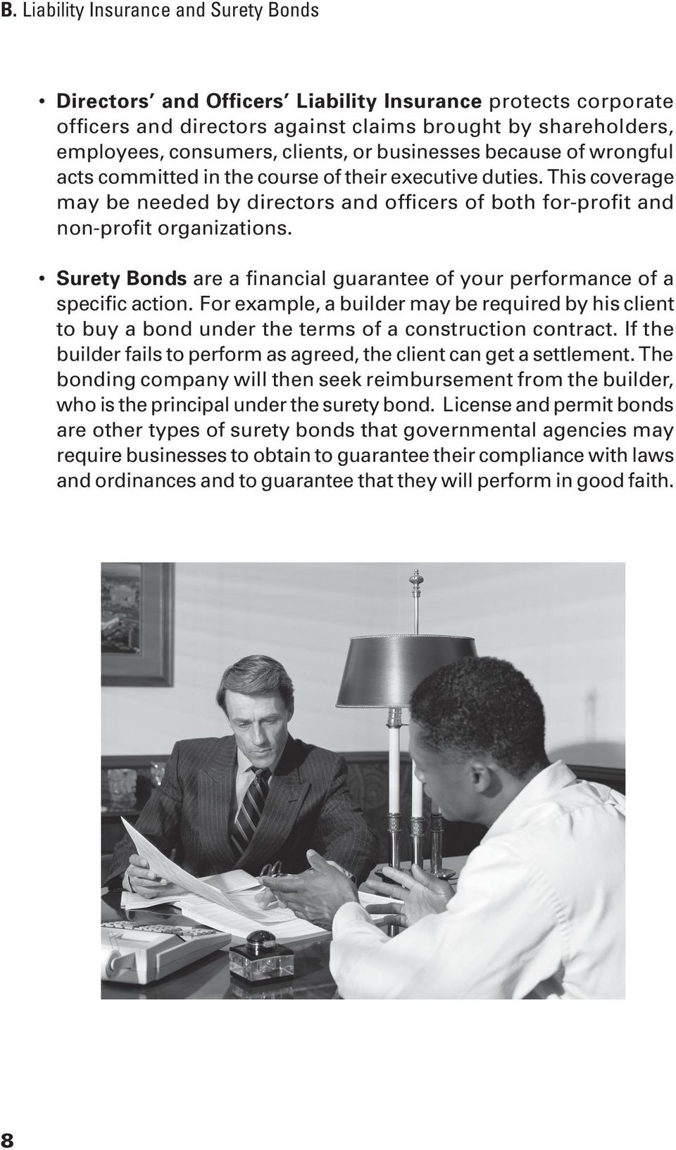 Surety Bonds are a financial guarantee of your performance of a specific action. For example, a builder may be required by his client to buy a bond under the terms of a construction contract.