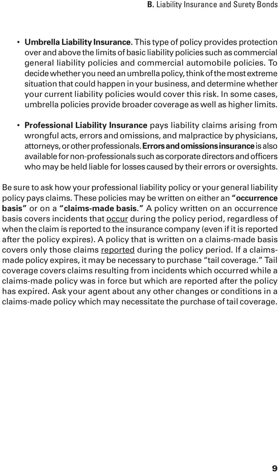 To decide whether you need an umbrella policy, think of the most extreme situation that could happen in your business, and determine whether your current liability policies would cover this risk.