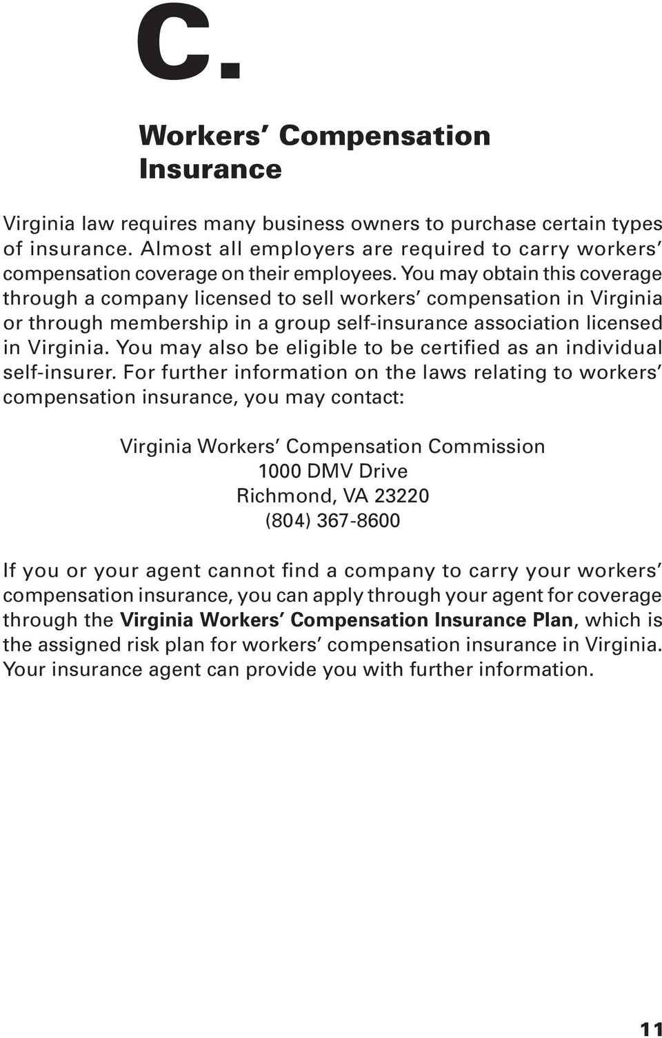 You may obtain this coverage through a company licensed to sell workers compensation in Virginia or through membership in a group self-insurance association licensed in Virginia.