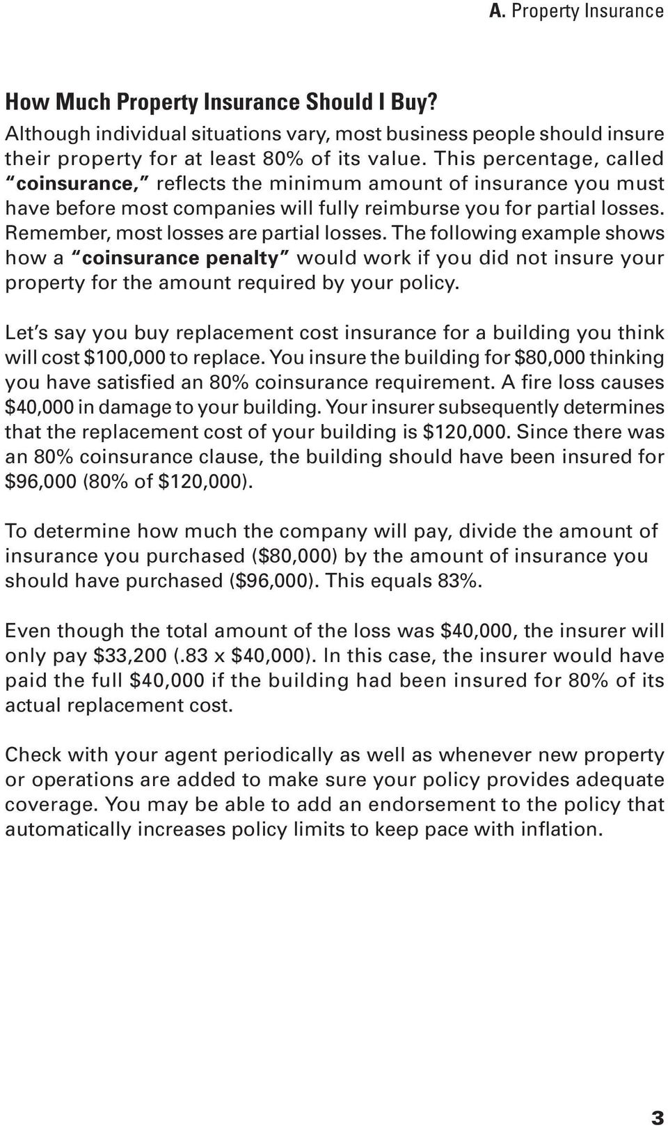 The following example shows how a coinsurance penalty would work if you did not insure your property for the amount required by your policy.