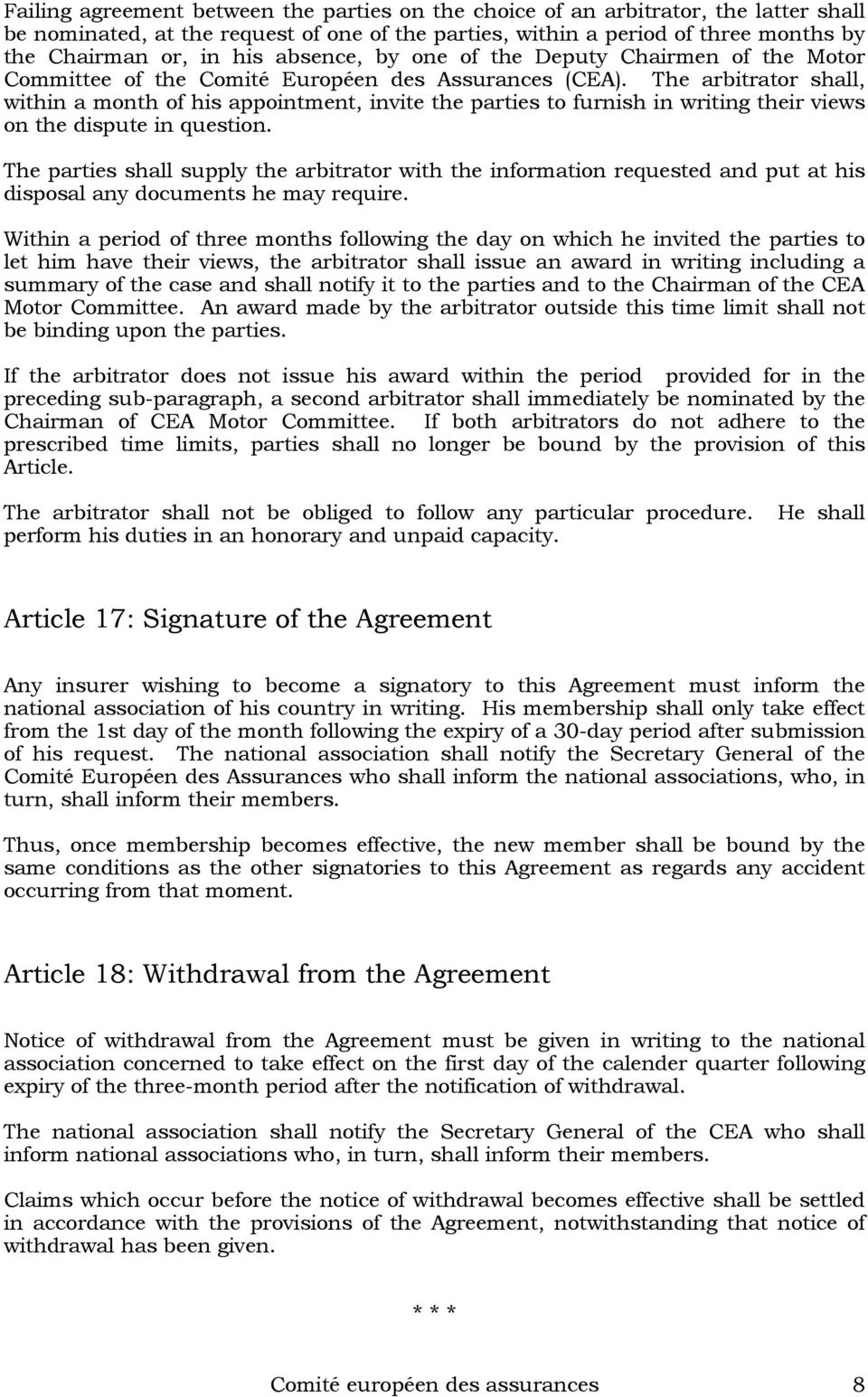 The arbitrator shall, within a month of his appointment, invite the parties to furnish in writing their views on the dispute in question.