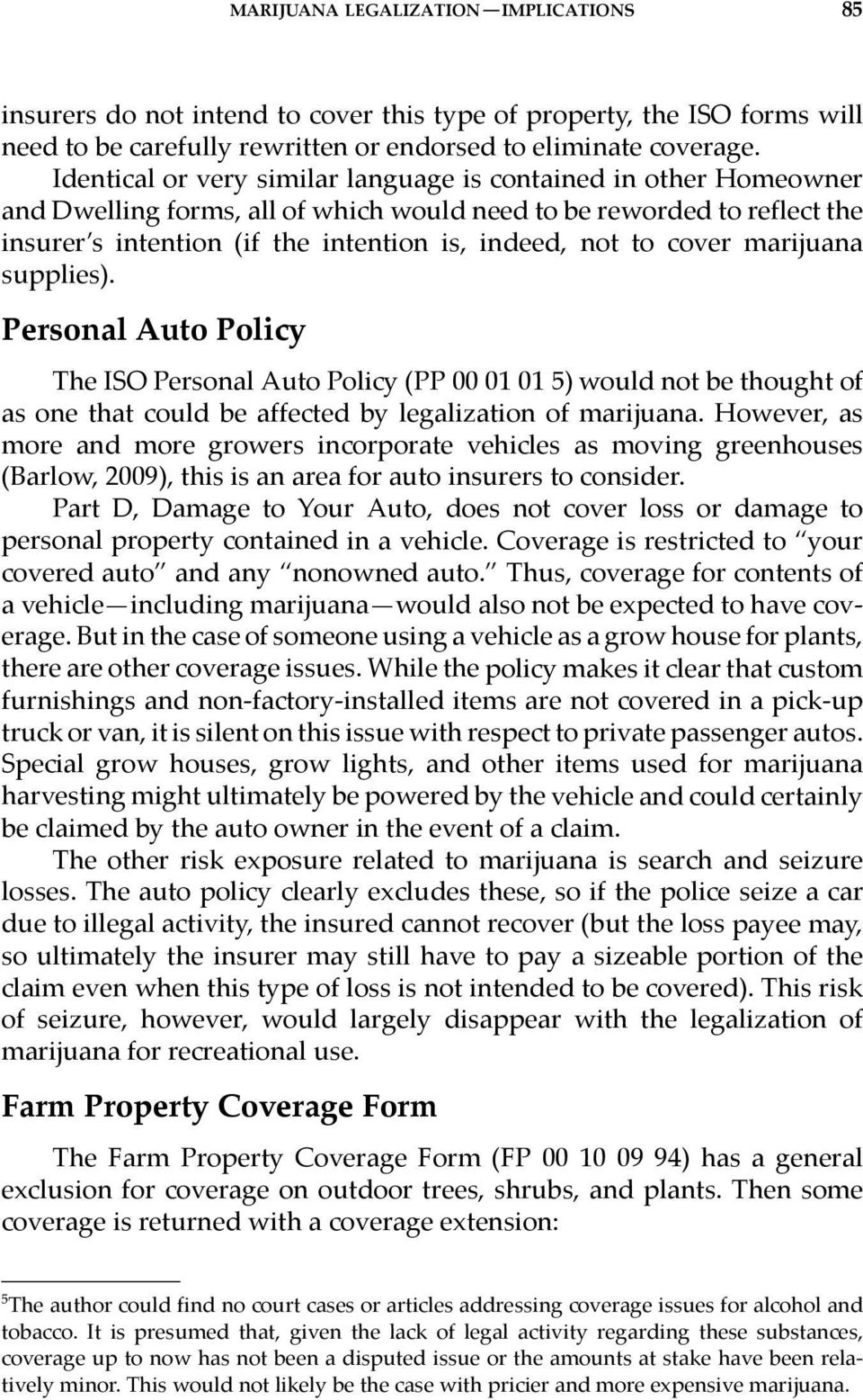 cover marijuana supplies). Personal Auto Policy The ISO Personal Auto Policy (PP 00 01 01 5) would not be thought of as one that could be affected by legalization of marijuana.