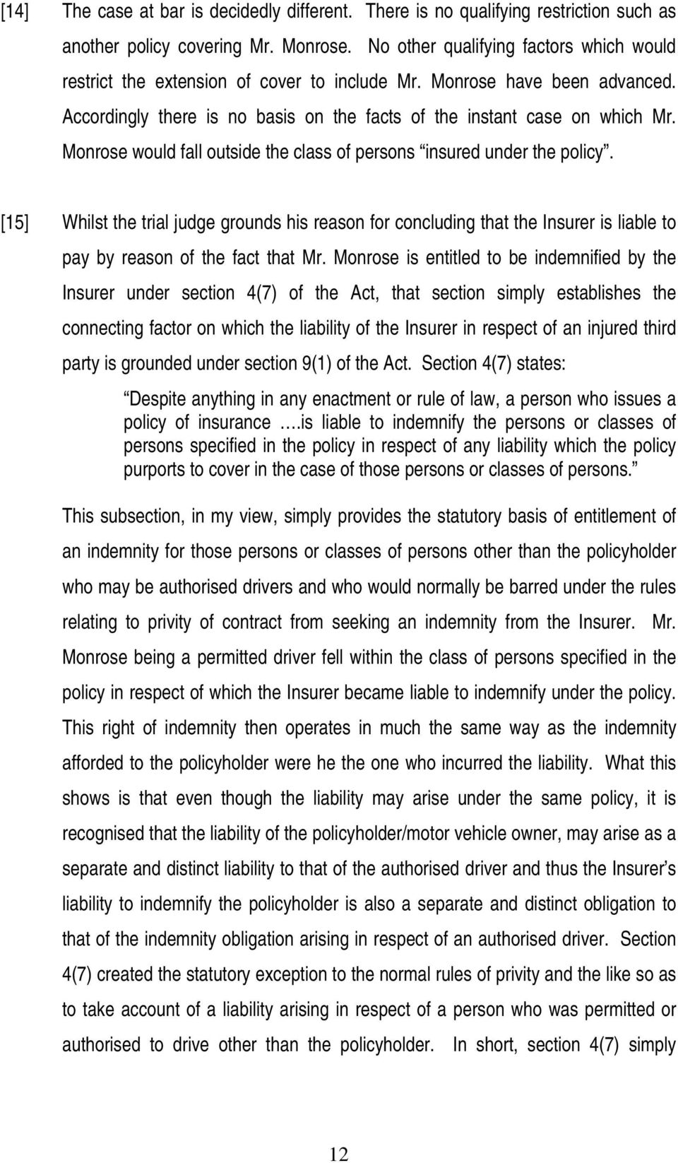 Monrose would fall outside the class of persons insured under the policy. [15] Whilst the trial judge grounds his reason for concluding that the Insurer is liable to pay by reason of the fact that Mr.