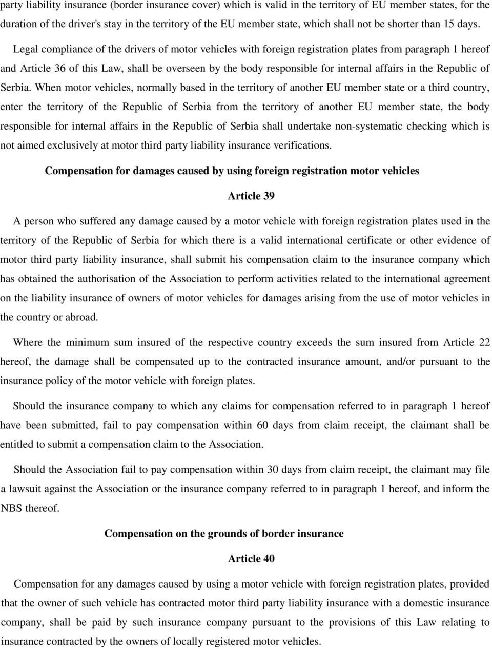 Legal compliance of the drivers of motor vehicles with foreign registration plates from paragraph 1 hereof and Article 36 of this Law, shall be overseen by the body responsible for internal affairs