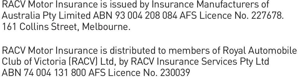 RACV Motor Insurance is distributed to members of Royal Automobile Club of