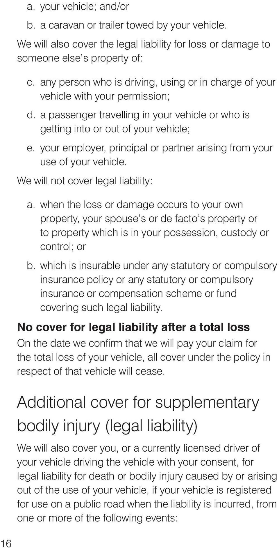 your employer, principal or partner arising from your use of your vehicle. We will not cover legal liability: a.