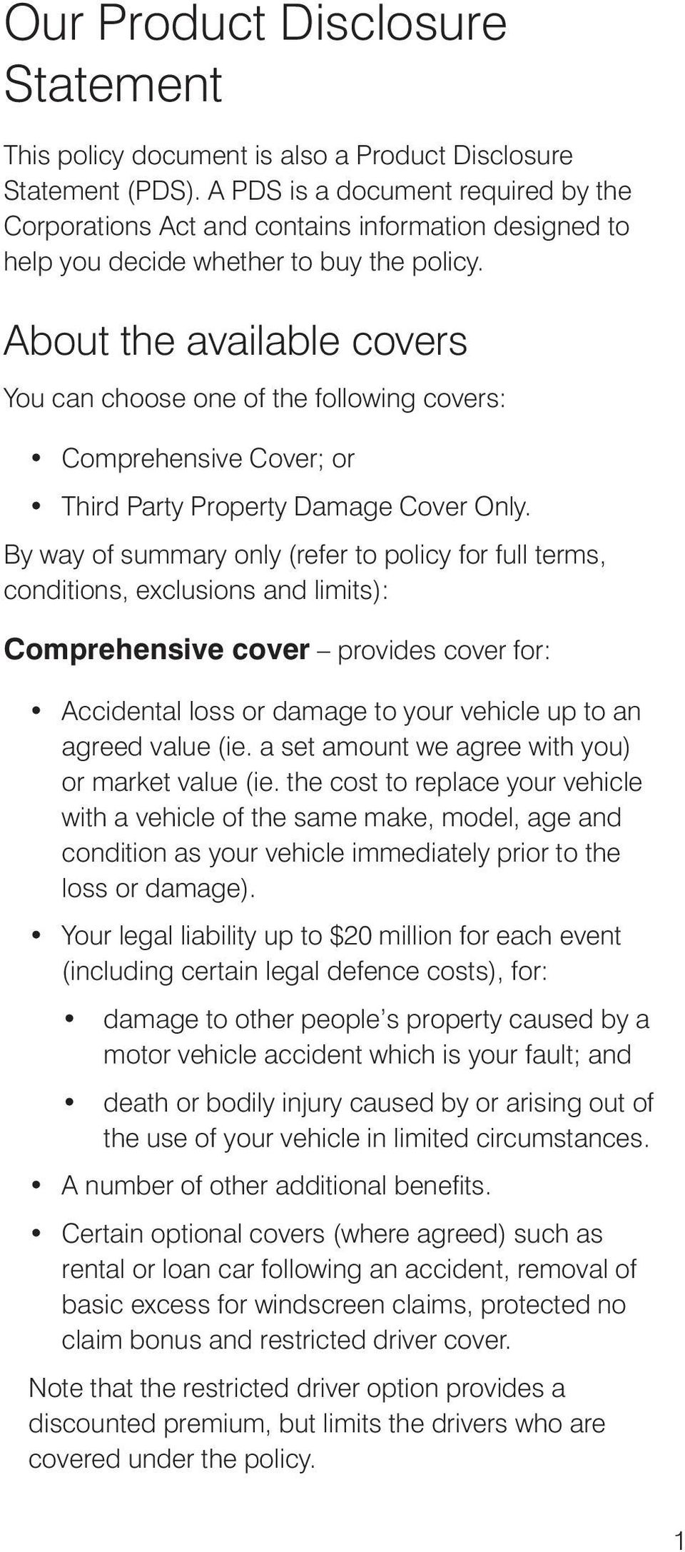 About the available covers You can choose one of the following covers: Comprehensive Cover; or Third Party Property Damage Cover Only.