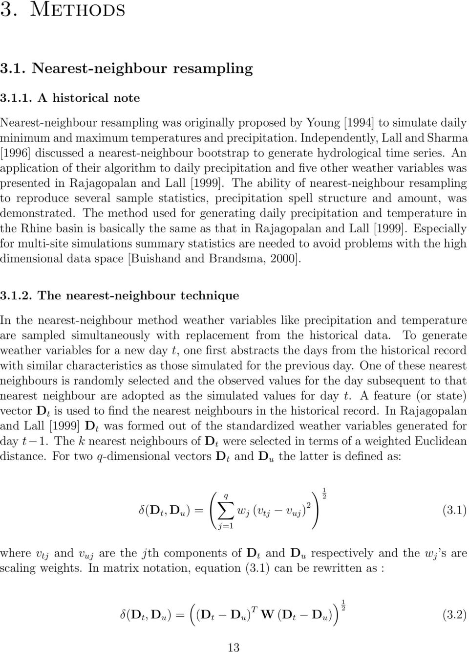An application of their algorithm to daily precipitation and five other weather variables was presented in Rajagopalan and Lall [1999].