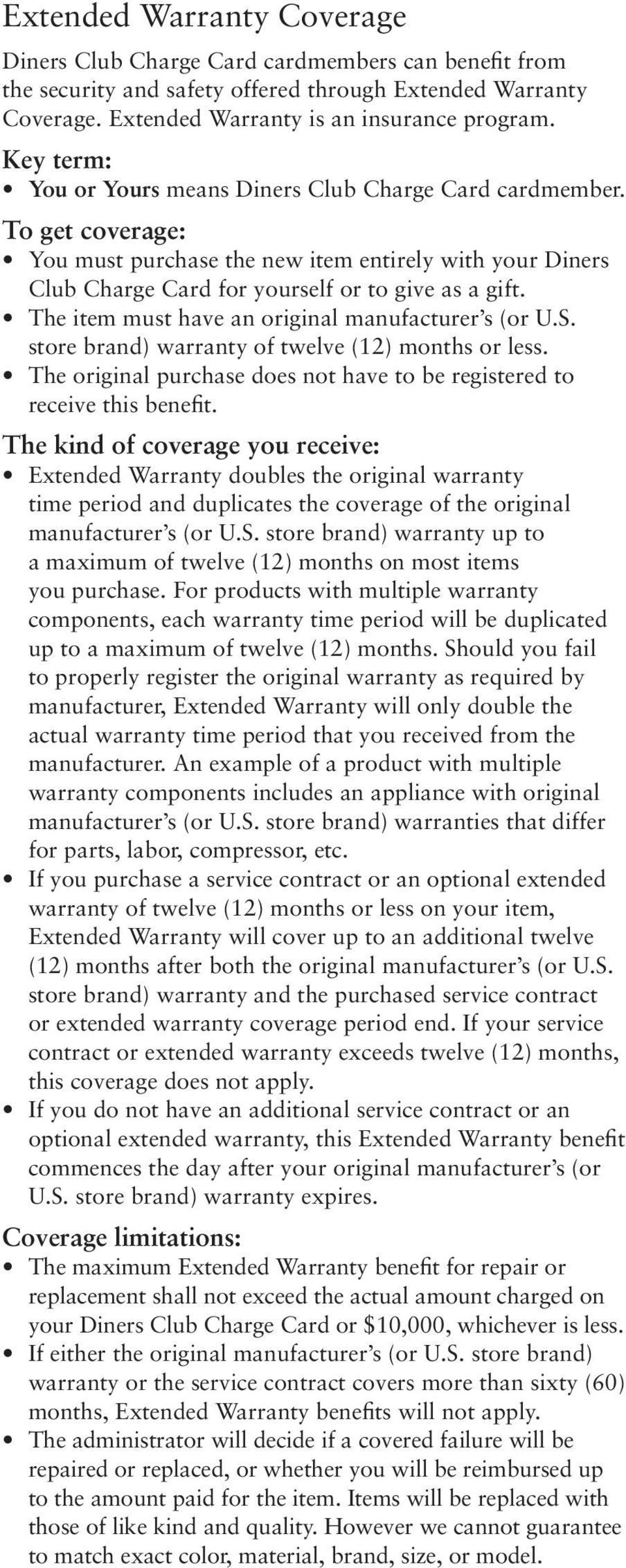 The item must have an original manufacturer s (or U.S. store brand) warranty of twelve (12) months or less. The original purchase does not have to be registered to receive this benefit.