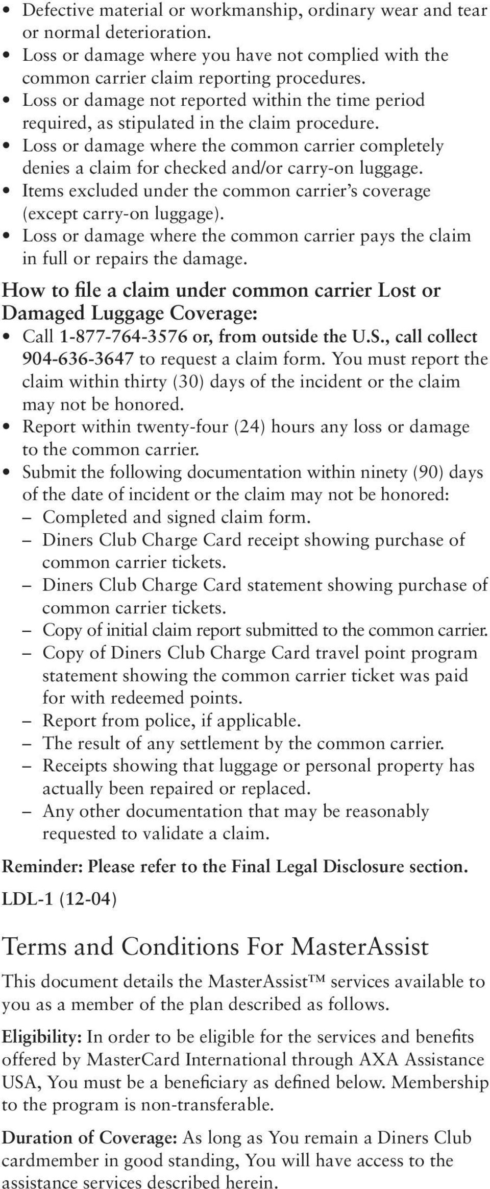 Loss or damage where the common carrier completely denies a claim for checked and/or carry-on luggage. Items excluded under the common carrier s coverage (except carry-on luggage).