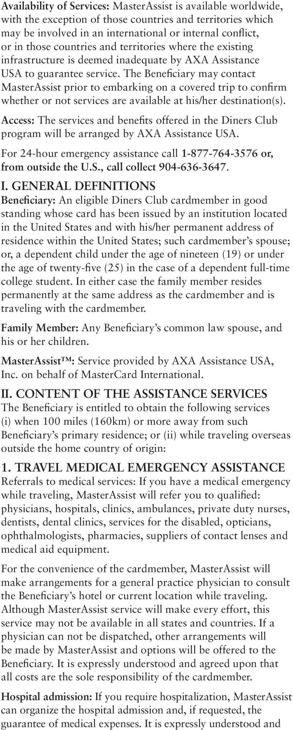 The Beneficiary may contact MasterAssist prior to embarking on a covered trip to confirm whether or not services are available at his/her destination(s).
