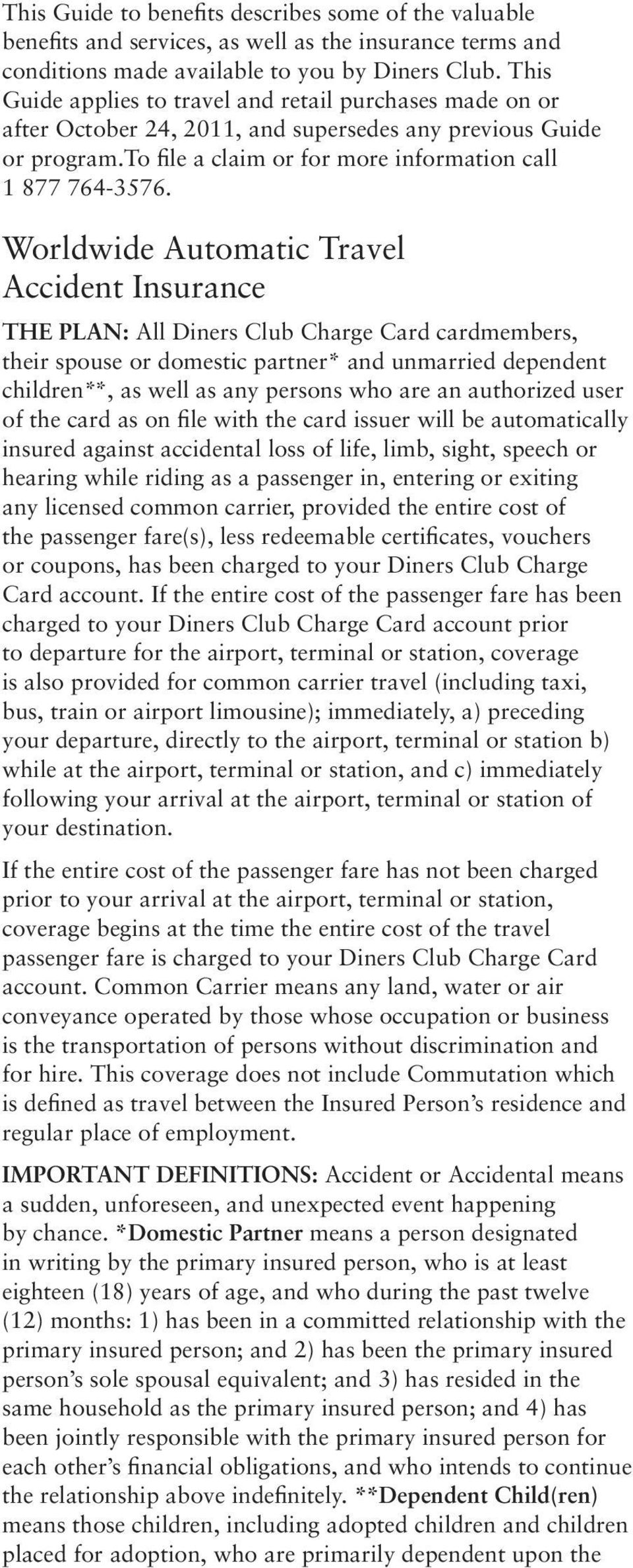 Worldwide Automatic Travel Accident Insurance THE PLAN: All Diners Club Charge Card cardmembers, their spouse or domestic partner* and unmarried dependent children**, as well as any persons who are