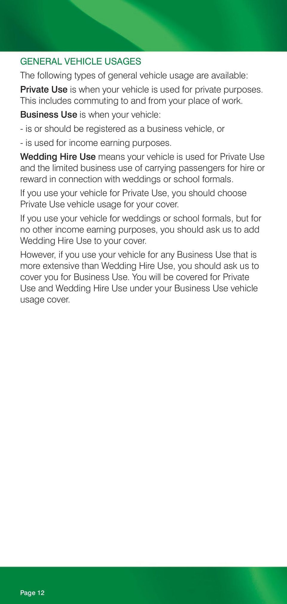 Wedding Hire Use means your vehicle is used for Private Use and the limited business use of carrying passengers for hire or reward in connection with weddings or school formals.