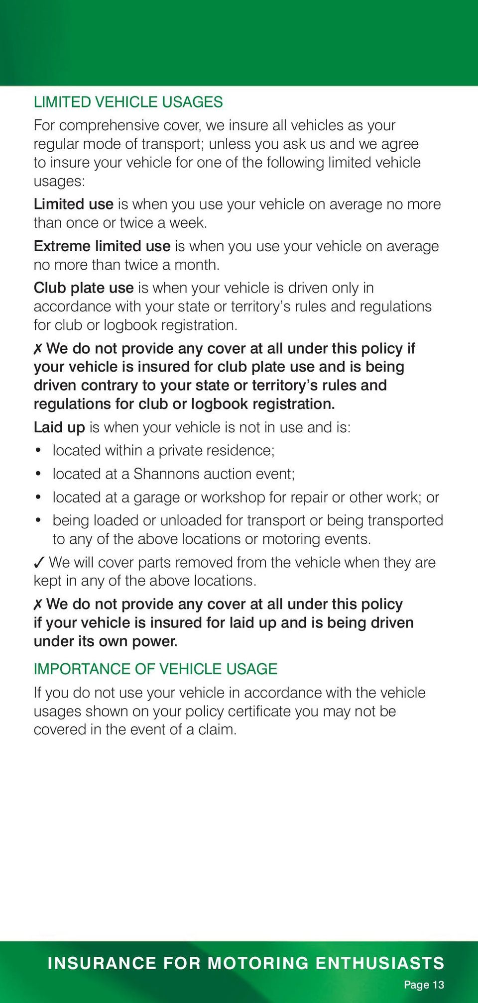 Club plate use is when your vehicle is driven only in accordance with your state or territory s rules and regulations for club or logbook registration.