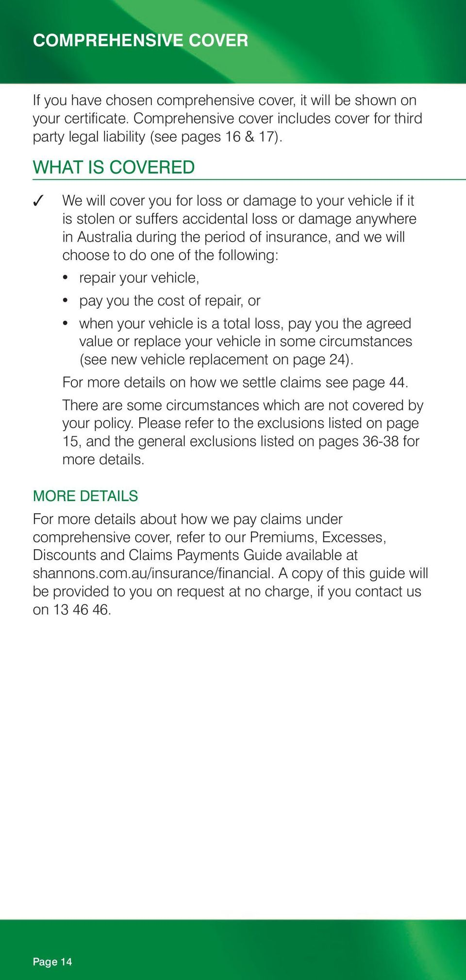 do one of the following: repair your vehicle, pay you the cost of repair, or when your vehicle is a total loss, pay you the agreed value or replace your vehicle in some circumstances (see new vehicle
