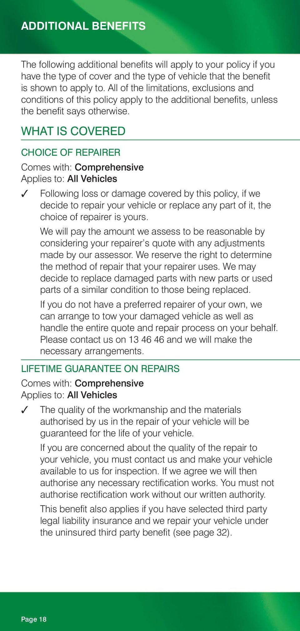 WHAT IS COVERED CHOICE OF REPAIRER Comes with: Comprehensive Applies to: All Vehicles Following loss or damage covered by this policy, if we decide to repair your vehicle or replace any part of it,