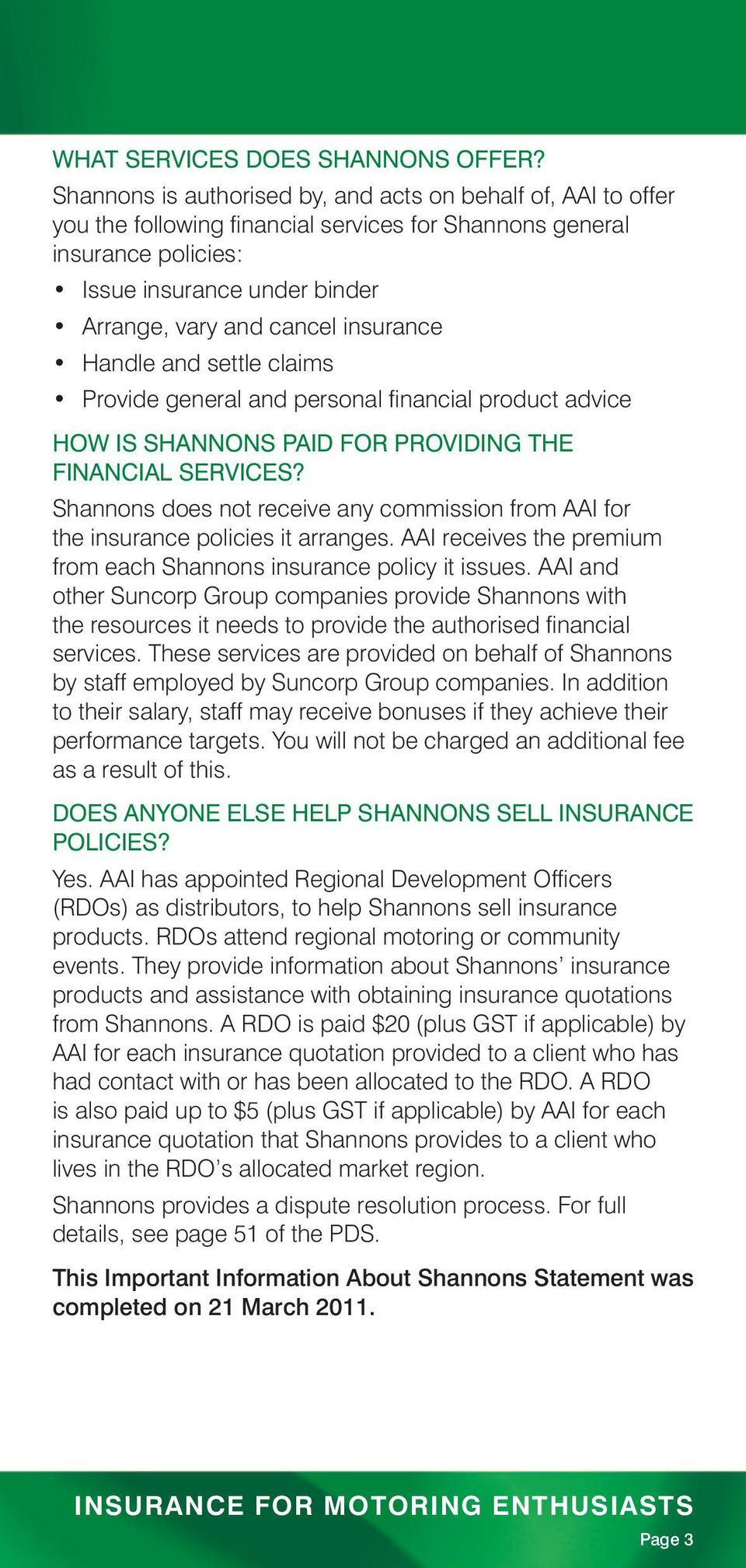 insurance Handle and settle claims Provide general and personal financial product advice HOW IS SHANNONS PAID FOR PROVIDING THE FINANCIAL SERVICES?