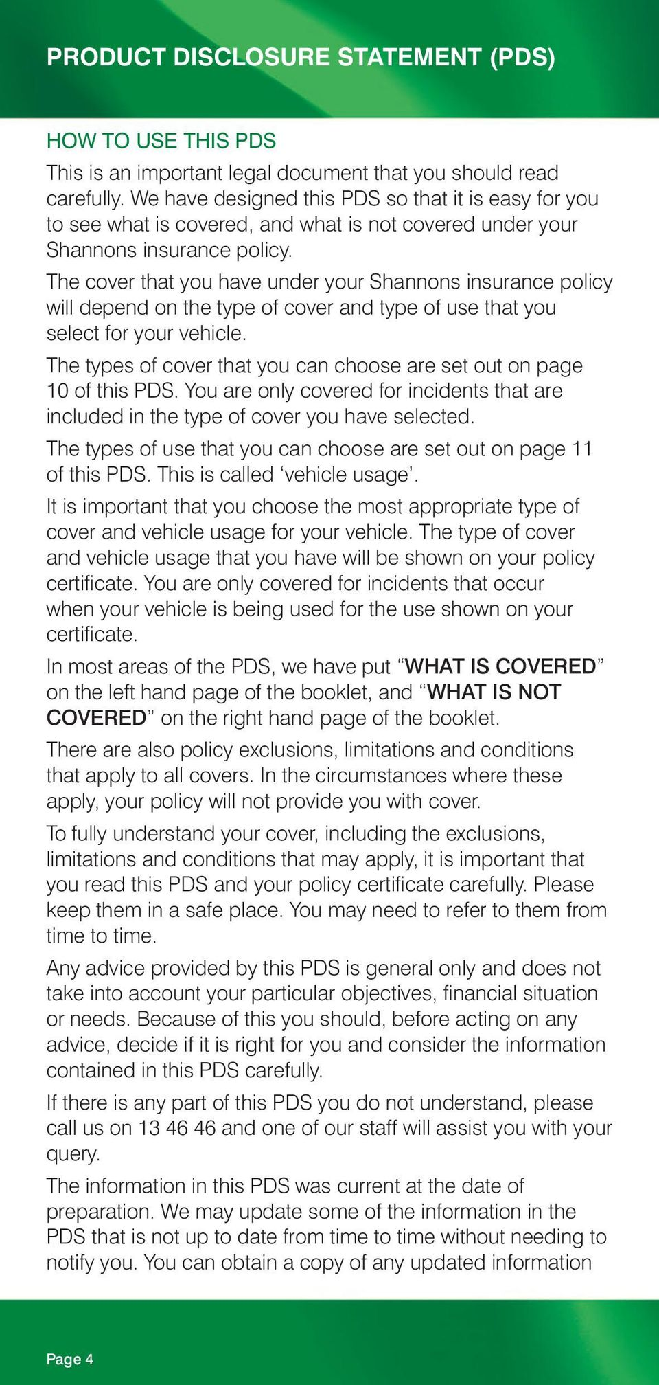 The cover that you have under your Shannons insurance policy will depend on the type of cover and type of use that you select for your vehicle.