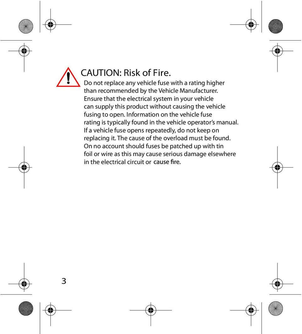 Information on the vehicle fuse rating is typically found in the vehicle operator s manual.