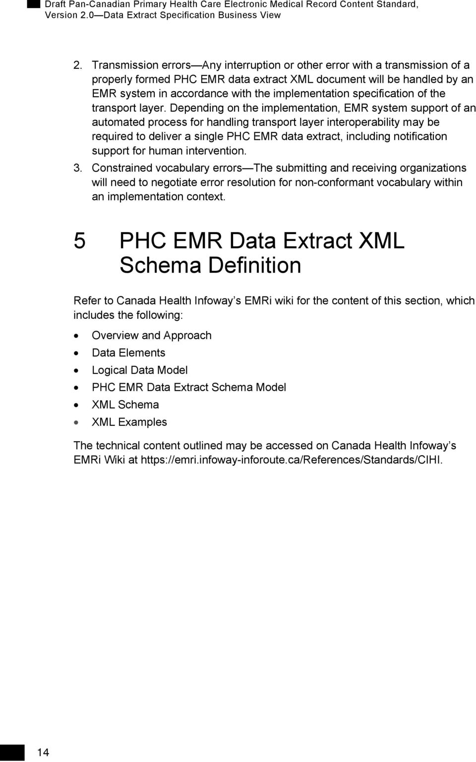 Depending on the implementation, EMR system support of an automated process for handling transport layer interoperability may be required to deliver a single PHC EMR data extract, including