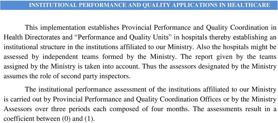The report given by the teams assigned by the Ministry is taken into account. Thus the assessors designated by the Ministry assumes the role of second party inspectors.