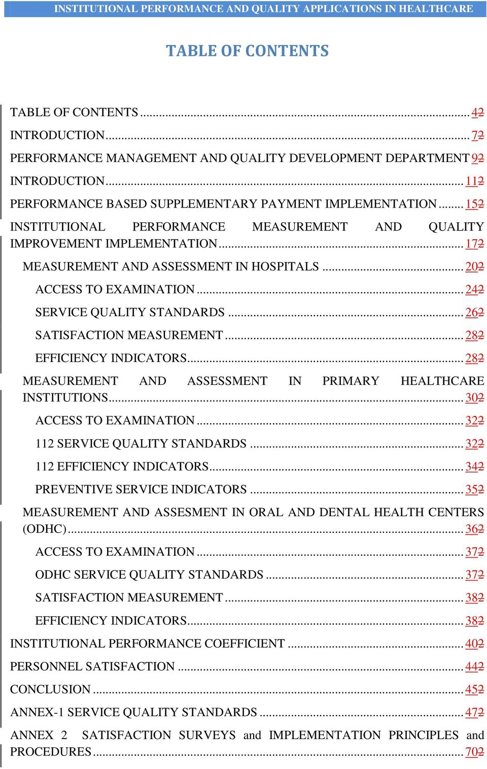 .. 22 SATISFACTION MEASUREMENT... 282 EFFICIENCY INDICATORS... 282 MEASUREMENT AND ASSESSMENT IN PRIMARY HEALTHCARE INSTITUTIONS... 302 ACCESS TO EXAMINATION... 322 112 SERVICE QUALITY STANDARDS.
