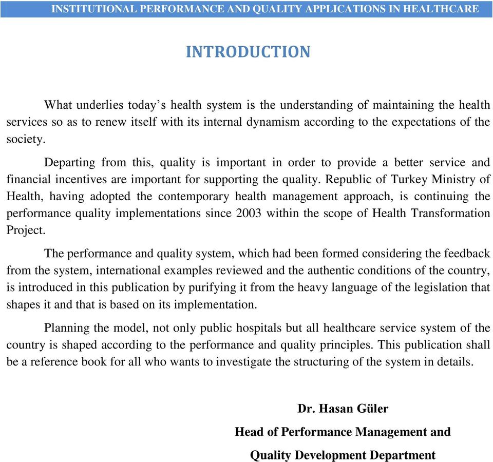 Republic of Turkey Ministry of Health, having adopted the contemporary health management approach, is continuing the performance quality implementations since 2003 within the scope of Health